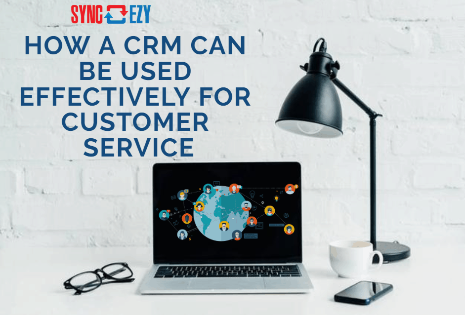 How a CRM can be used effectively for Customer Service